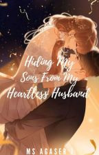 Hiding My Son From My Heartless Husband (COMPLETED) by MsAgaserJ