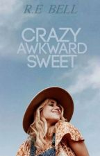 Crazy,Awkward,Sweet by RE_BellBooks