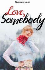 Love, Somebody ~ Marauder's Era AU by 888AthenaBlack888