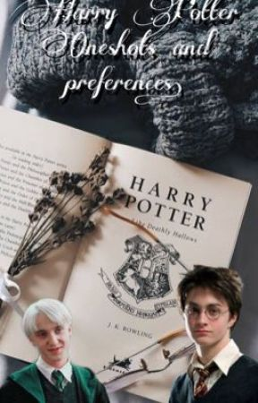 Harry Potter Oneshots  and Preferences by sweetw33d