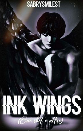 Ink wings-One Shots d'ispirazione momentanea. by SabrySmilest