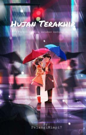 Hujan Terakhir (TAMAT) by PelangiMimpi7