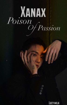 Xanax: Poison of Passion | lizkook⁴ by Lucy_Mila