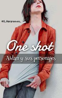 One Shot Aidan y sus personajes  cover