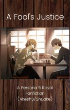 A Fool's Justice - A Persona 5 Royal Fanfic (Akeshu/Shuake) by WayfinderGal