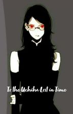 To the Uchiha Lost in Time by ShortyReads4