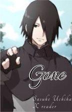Gone (Sasuke Uchiha x reader) by goddessofgreatness