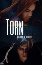 Torn (An Anakin x OC x Obi Wan Story) by Dealing_in_absolutes