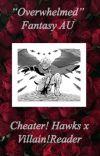 {Overwhelmed} Cheater! Hawks x  Reader Fantasy AU  cover