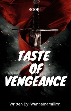 Taste of Vengeance [COMPLETED] by wannainamillion