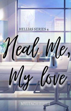 Heal me, Mylove (Hellias Series #2) by myltachiiiiiii