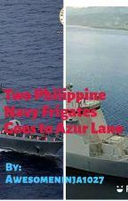 Two Philippine Navy Frigates Goes to Azur Lane by AwesomeNinja1027
