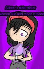 Allister's older sister (pokemon sun and moon x reader) by Gacha_Cat873
