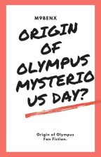 Origin Of Olympus mystery day? OoO by M9BenX