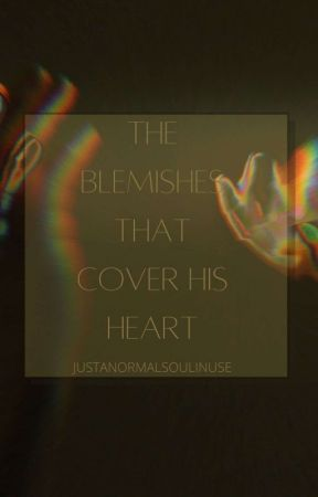 The Blemishes that Covers his Heart by justanormalsoulinuse