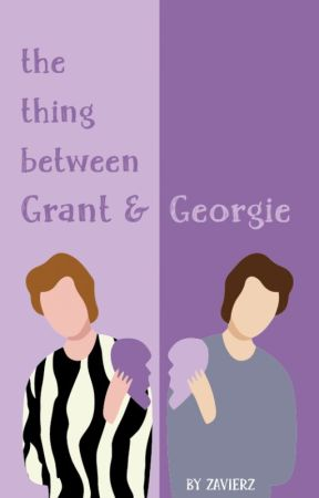 The Thing Between Grant and Georgie (boyxboy) by ZavierZ