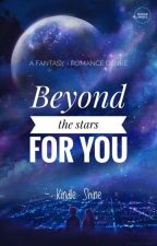 Beyond the stars for you by Kindle_Shine