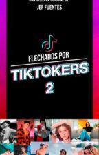 Flechado Por Tiktokers 2 by JefnielFuentes