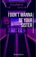 I don't wanna be your sister   Scarletwidow one shot by hollandson