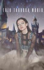 𝐀 𝐓𝐑𝐄𝐊 𝐓𝐇𝐑𝐎𝐔𝐆𝐇 𝐖𝐎𝐑𝐋𝐃𝐒- Harry Potter Fanfic by Alwaysthewriter