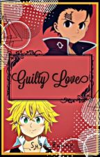 Guilty love (Zeldris x reader x Meliodas) by Izu__mouse