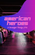 American Heroes: A Stranger Things 3 Fic by catchip2