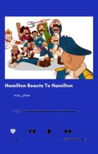 Hamilton Reacts To Hamilton(and some other stuff too) by miss_phee