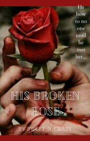 His Broken Roza by Sweet_n_Crazy