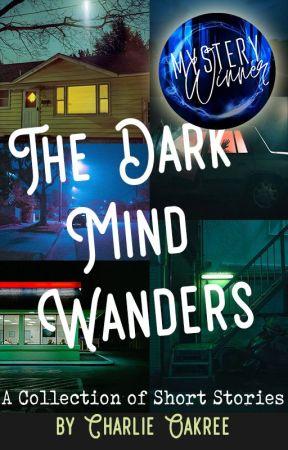 The Dark Mind Wanders - Short Stories by CharlieOakree