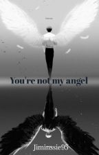 You're not my angel <one shot > by jiminssie95
