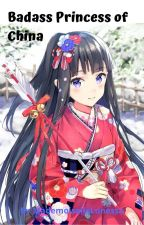 (On Hold) Badass Princess of China by LunessaMargo