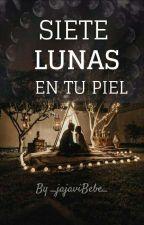Siete Lunas En Tu Piel || C.V Y Tú|| by _jajaviBebe_