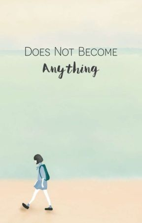 Does Not Become Anything by ftramirtaa