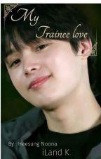 My Trainee Love - iLAND K (Slow update )  by NOONA_ni_K
