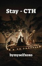 Stay - CTH by bymyselfxoxo
