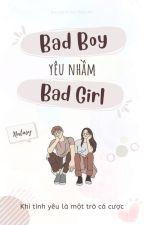 [Teenfic] Bad Boy Yêu Nhầm Bad Girl - Khi Tình Yêu Là Một Trò Cá Cược (2020) bởi bpnz98