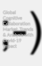 Global Cognitive Collaboration Market, Trends & Analysis with Covid-19 Impact by SandeepVish