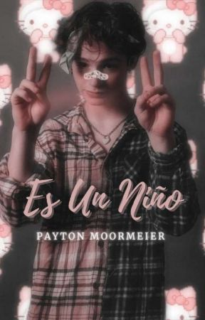 Es Un Niño//𝘗𝘢𝘺𝘵𝘰𝘯 𝘔𝘰𝘰𝘳𝘮𝘦𝘪𝘦𝘳 by PaytonerMoormeier