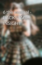 6 the musical - BACKSTAGE INSIGHT by BTSSIXTHEMUSICAL