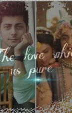 ❤The love which is pure❤(COMPLETED) by sumellika_lover