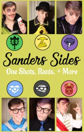Sanders Sides - One Shots, Rants, + More by An_Uncool_Mess