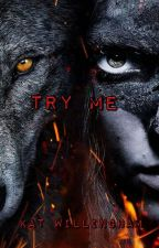Try Me by KatWillingham
