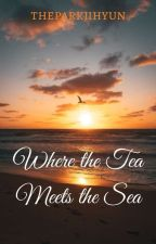 Where the Tea Meets the Sea [✓] by TheParkJihyun