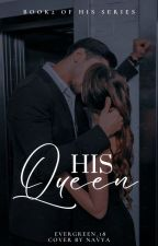 His Queen |  Completed✓ by EVERGREEN_18