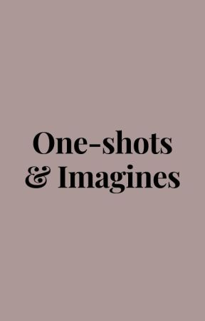 Imagines/One-shots by 80s_Lover666