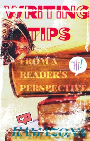 Writing Tips From a Readers Perspective by KAmazona