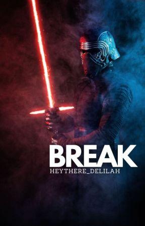 BREAK 2.0 (Kylo Ren Fanfiction) by HeyThere_Delilah