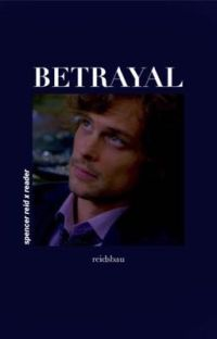 Betrayal [ spencer reid x reader ] ✔️ cover