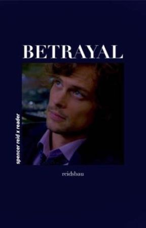 Betrayal [ spencer reid x reader ] ✔️ by reidsbau