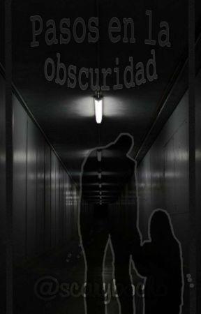 »Pasos en la obscuridad« by scarybocho